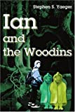 Ian and the Woodins, Stephen S. Yaeger, 0595183662