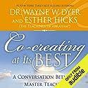 Co-Creating at Its Best: A Conversation Between Master Teachers Hörbuch von Dr. Wayne W. Dyer, Esther Hicks Gesprochen von: Dr. Wayne W. Dyer, Esther Hicks
