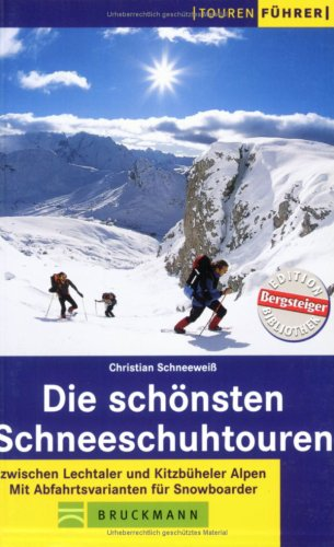 Die schönsten Schneeschuhtouren: Zwischen Lechtaler und Kitzbüheler Alpen. Mit Abfahrtsvarianten für Snowboarder