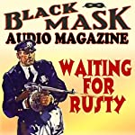 Waiting for Rusty: Black Mask Audio Magazine | William Cole