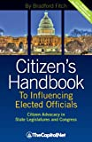 Citizen's Handbook to Influencing Elected Officials: Citizen Advocacy in State Legislatures and Congress: A Guide for Citizen Lobbyists and Grassroots Advocates