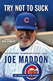 img - for Try Not to Suck: The Exceptional, Extraordinary Baseball Life of Joe Maddon book / textbook / text book