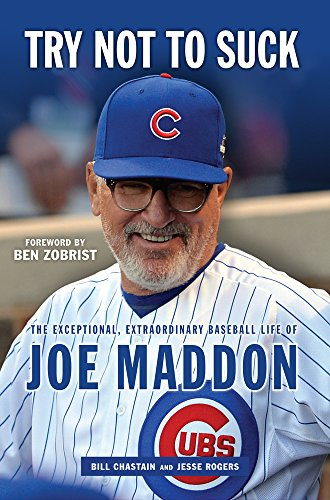 Try Not to Suck: The Exceptional, Extraordinary Baseball Life of Joe Maddon cover