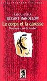 Le corps et la caresse : Massages et art du toucher par Bécart-Bandelow