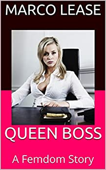 QUEEN BOSS: A Femdom Story by [Lease, Marco]
