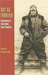 Sky as Frontier: Adventure, Aviation, and Empire (Centennial of Flight Series)