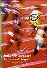 Les Jeux Olympiques. La flamme de l'exploit par Hache-Bissette