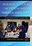 Building a Culture of Patient Safety Through Simulation, Kathleen Gallo and Lawrence G. Smith, 0826169066
