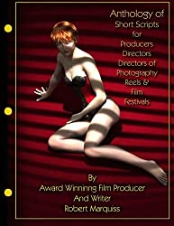 Anthology of Short Scripts: for Producers, Directors, Directors of Photography, Reels & Film Festivals (Volume 1)