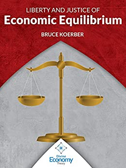 Liberty & Justice of Economic Equilibrium: An Economic Justice Textbook (English Edition) de [Koerber, Bruce]