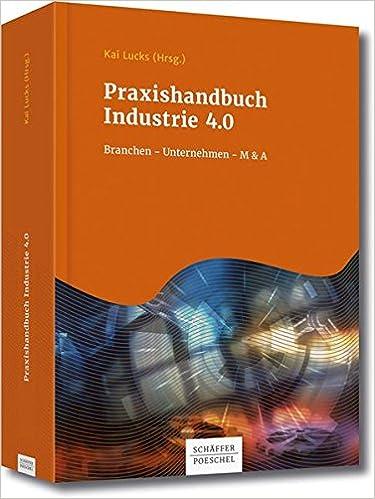praxishandbuch industrie 40 branchen unternehmen ma kai lucks amazonde bcher - Industrie 40 Beispiele