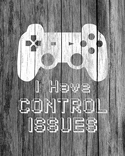 I Have Control Issues - Gamer Wall Decor Art Print - 8x10 unframed print - great for bedroom, gaming room, mancave