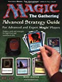 Magic: The Gathering -- Advanced Strategy Guide: The Color-Illustrated Guide to Expert Magic