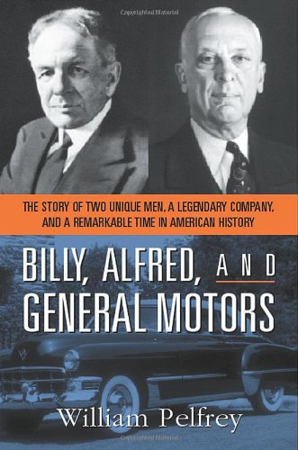Billy, Alfred, and General Motors: The Story of Two Unique Men, a Legendary Company, and a Remarkable Time in American History - General Motors Chrysler