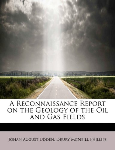 A Reconnaissance Report on the Geology of the Oil and Gas Fields ebook