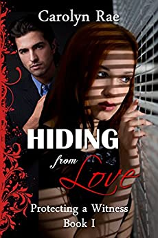Hiding from Love: Witness Protection Series by [Rae, Carolyn]