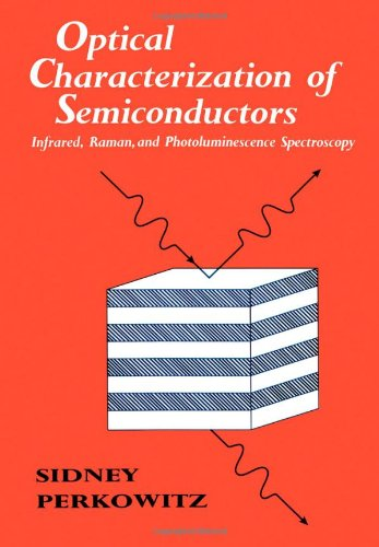 Optical Characterization of Semiconductors: Infrared, Raman, and Photoluminescence Spectroscopy (Techniques of Physics)