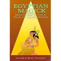 Egyptian Magick: Enter the Body of Light & Travel the Magickal Universe