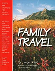 Family Travel: Terrific New Vacations for Today's Families (BPP Travel Resource Guide)