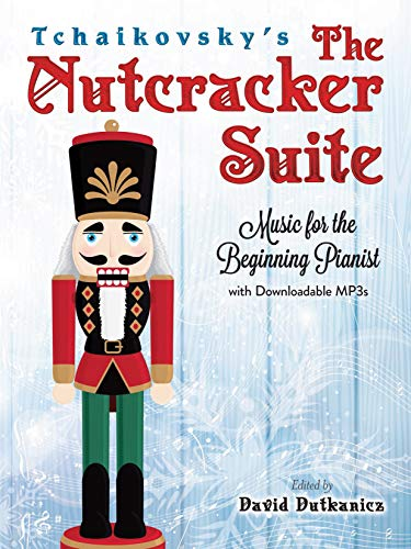 Tchaikovsky's The Nutcracker Suite: Music for the Beginning Pianist With Downloadable MP3s (Waltz Of The Flowers Piano Sheet Music Easy)