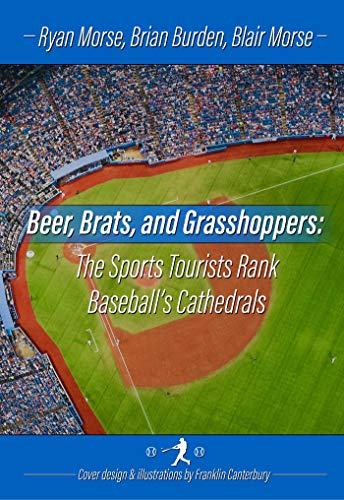 Beer, Brats and Grasshoppers: The Sports Tourists Rank Baseball's Cathedrals