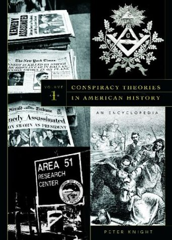 Conspiracy Theories in American History: An Encyclopedia: Conspiracy Theories in American History [2 volumes]: An Encyclopedia -