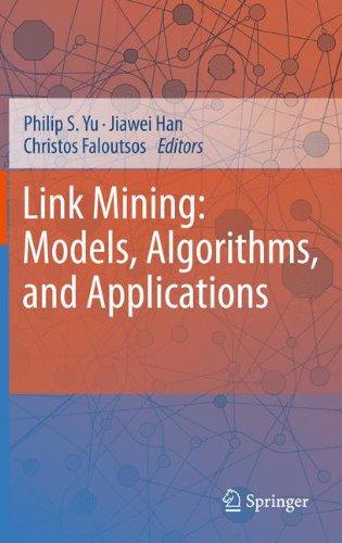 Link Mining: Models, Algorithms, and Applications by , Publisher : Springer