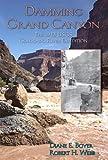 Damming Grand Canyon, Diane E. Boyer and Robert H. Webb, 0874216605