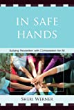 In Safe Hands : Bullying Prevention with Compassion for All, Werner, Sheri, 1610488091