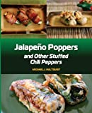 Jalapeno Poppers: and Other Stuffed Chili Peppers
