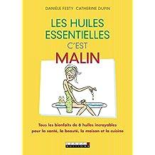 Les huiles essentielles, c'est malin: Tous les bienfaits de 6 huiles incroyables  pour la santé, la beauté, la maison et la cuisine (French Edition)