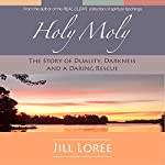 Holy Moly: The Story of Duality, Darkness, and a Daring Rescue: Real. Clear., Volume 1   Jill Loree