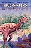 Dinosaurs, the Lost World and You, Morris, John D., 0890512566