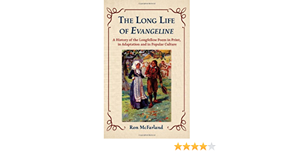 The Long Life of Evangeline: A History of the Longfellow Poem ...