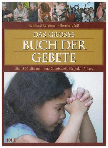 Das große Buch der Gebete: Über 800 alte und neue Gebetstexte für jeden Anlass
