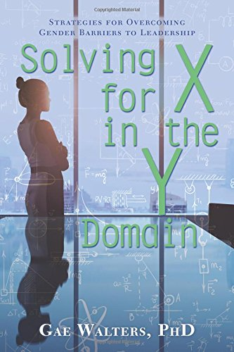 Solving for X in the Y Domain: Strategies for Overcoming Gender Barriers to Leadership