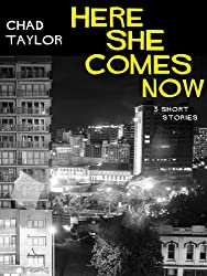 Here She Comes Now (Three short stories)
