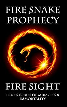 Fire Sight: True Stories of Miracles & Immortality by [Nealon, Jason]