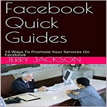 Facebook Quick Guides: 10 Ways to Promote Your Services on Facebook Audiobook by Jerry Jackson Narrated by Stoicescu Adrian Petru