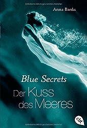 Blue Secrets - Der Kuss des Meeres: Band 1 (Banks, Anna: Blue Secrets (Trilogie), Band 1)