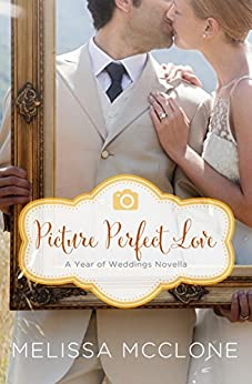 Picture Perfect Love: A June Wedding Story (A Year of Weddings Novella Book 7) by [McClone, Melissa]