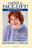 img - for I NEED A FACE-LIFT! (Spiritually Speaking) by Kathleen J. Dolan (2007-03-15) book / textbook / text book