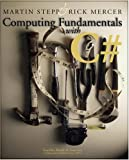 Computing Fundamentals with C#, Martin Stepp and Rick Mercer, 188790252X