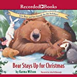Bear Stays Up for Christmas | Karma Wilson