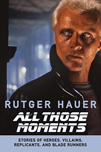 All Those Moments  Stories Of Heroes Villains Replicants And Blade Runners