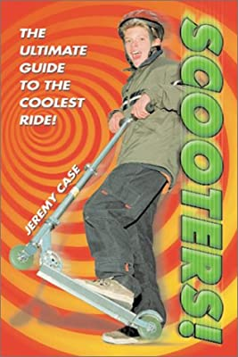 Scooters!: The Ultimate Guide to the Coolest Ride!