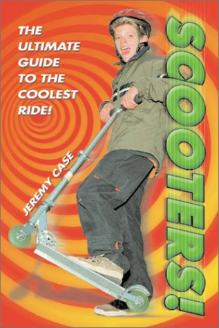 Scooters!: The Ultimate Guide to the Coolest Ride! PDF