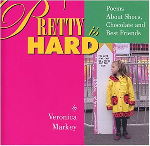 Book Pretty is Hard: Poems About Shoes, Chocolate and Best Friends