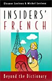 Insiders' French : Beyond the Dictionary, Levieux, Eleanor and Levieux, Michel, 0226475026