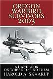 Oregon Warbird Survivors 2003, Harold A. Skaarup, 0595255922